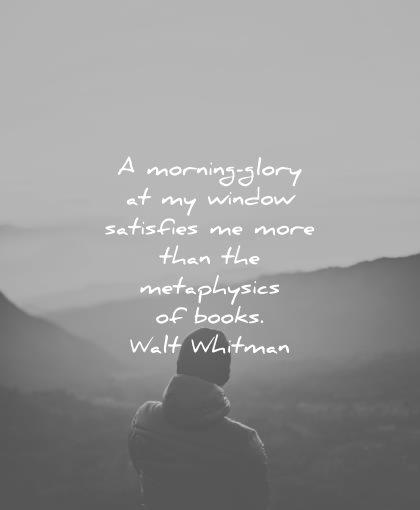 good morning quotes glory window satisfies more than metaphysics books walt whitman wisdom