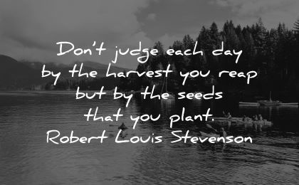 good morning quotes dont judge each day harvest reap seeds plant robert louis stevenson wisdom water kayak nature
