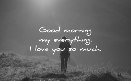 good morning quotes everything love you much wisdom quotes woman nature