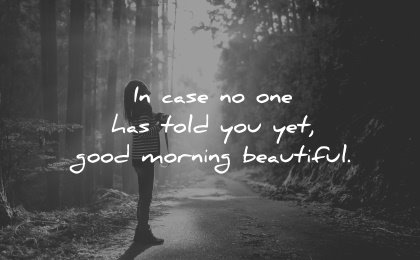 good morning quotes told you yet beautiful wisdom quotes woman nature forest