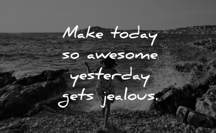 good morning quotes make today awesome yesterday gets jealous wisdom woman sea water
