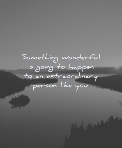 good morning quotes something wonderful going happen extraordinary person like you wisdom lake water nature