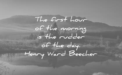good morning quotes first hour rudder day henry ward beecher wisdom