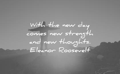 good morning quotes new day comes new strength thoughts eleanor roosevelt wisdom
