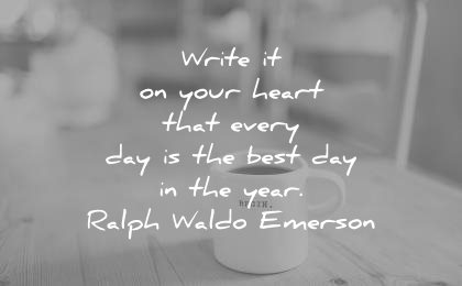 good morning quotes write your heart that every day the best year ralph waldo emerson wisdom