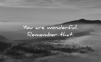good morning quotes you are wonderful remember that wisdom nature