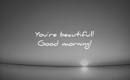 good morning quotes you beautiful wisdom sunrise water sea