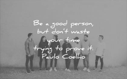 good quotes person dont waste your time trying prove paulo coelho wisdom
