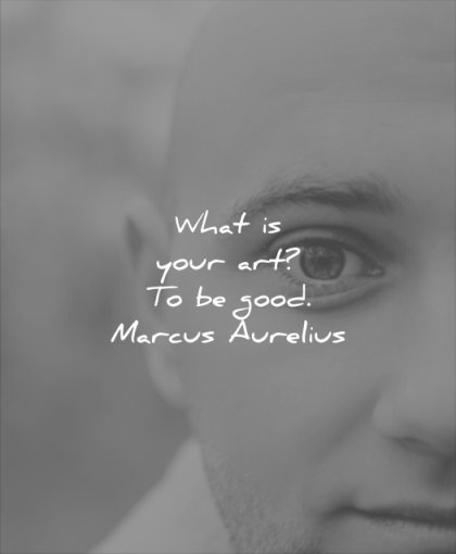 good quotes what is your art to be marcus aurelius wisdom