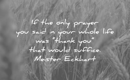 gratitude quotes only prayer you said your whole life was thank would suffice meister eckhart wisdom