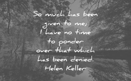 gratitude quotes much has been given have time ponder over which denied helen keller wisdom