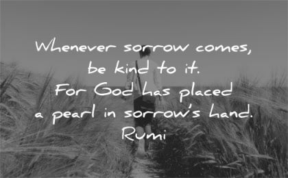 grief quotes whenever sorrow comes kind god has placed pearl sorrows hand rumi wisdom nature walk beach
