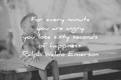 happiness quotes every minute you are angry lose sixty seconds ralph waldo emerson wisdom