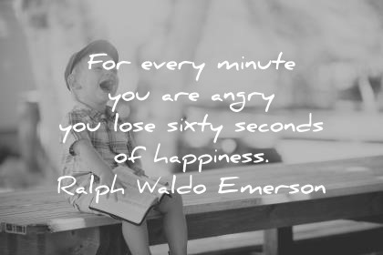 happiness quotes for every minute you are angry you lose sixty seconds of happiness ralph waldo emerson wisdom quotes