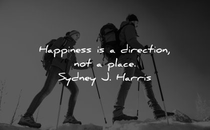 happiness quotes direction place sydney harris wisdom people hiking
