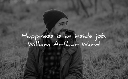 happiness quotes inside job william arthur ward wisdom man smiling