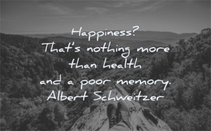 happiness quotes nothing more than health poor memory albert schweitzer wisdom nature