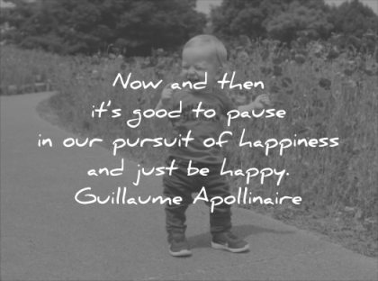 happiness quotes now then good pause pursuit just happy guillaume apollinaire wisdom