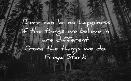 happiness quotes things believe different freya stark wisdom forest man