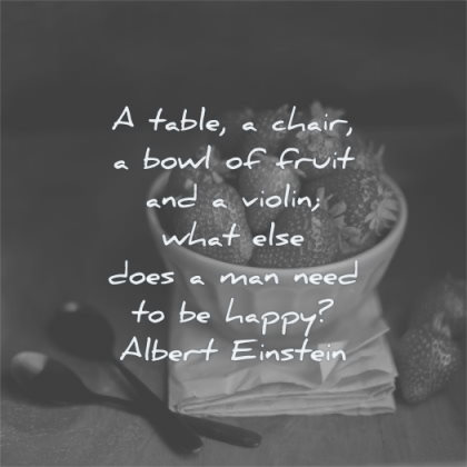 happy quotes table chair bowl fruit violin what else does man need albert einstein wisdom strawberries