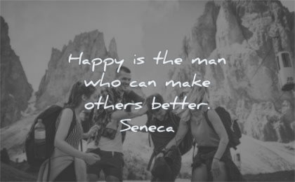 happy quotes man who can make others better seneca wisdom people group nature