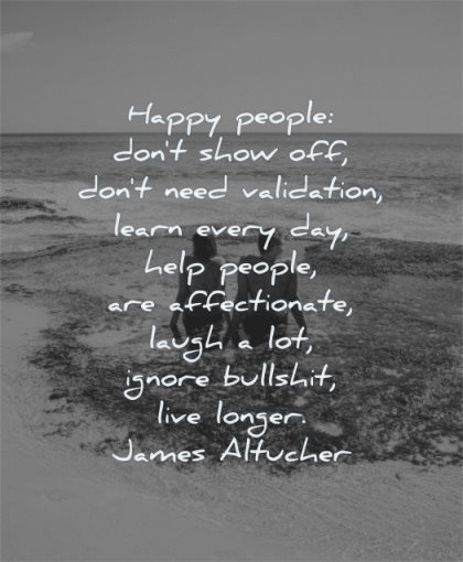 happy quotes happy people dont show off need validation learn every day help people affectionate laugh ignore bullshit live longer james altucher wisdom