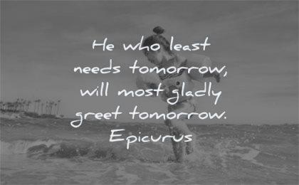 happy quotes least needs tomorrow gladly greet tomorrow epicurus wisdom beach sea water kid