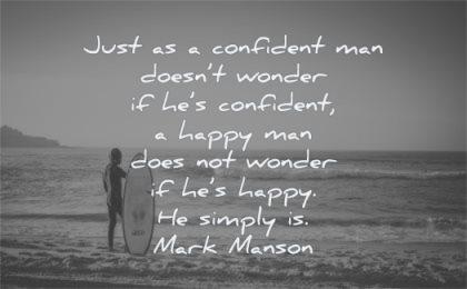 happy quotes just confident man doesnt wonder simply mark manson wisdom surf man beach