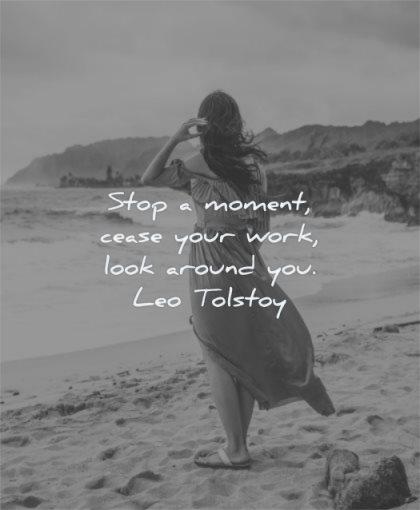 happy quotes stop moment cease work look around you leo tolstoy wisdom woman beach solitude sea