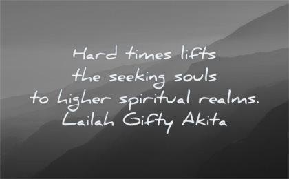 hard times quotes lifts seeking souls higher spiritual realms lailah gifty akita wisdom mountains