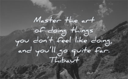 hard times quotes master art doing things you dont feel like will quite far thibaut wisdom mountai man hiking