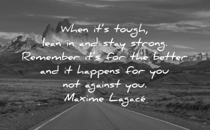 hard times quotes when tough lean stay strong remember better happens against maxime lagace wisdom road nature mountains