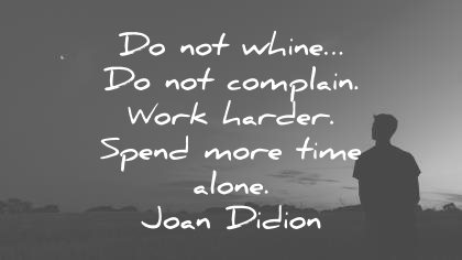 8f6f501a8cc62e hard work quotes do not whine complain harder spend more time alone joan  didion wisdom
