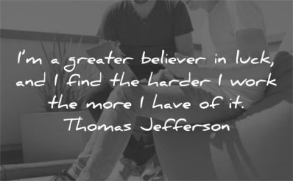 hard work quotes greater believer luck find harder more have thomas jefferson wisdom men laptop