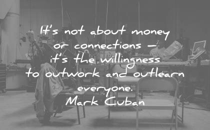 hard work quotes about money connections willingness outwork outlearn everyone mark cuban wisdom