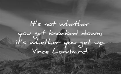 hard work quotes whether get knocked down whether vince lombardi wisdom nature hiking