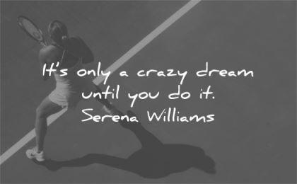 hard work quotes only crazy dream until serena williams wisdom tennis