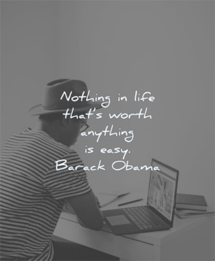 hard work quotes nothing life that worth anything easy barack obama wisdom man laptop working