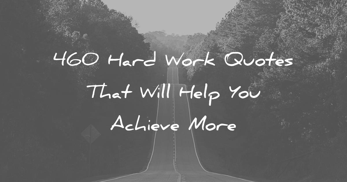 It Takes Dedication And Hard Work To Constantly Improve: 460 Hard Work Quotes That Will Help You Achieve More