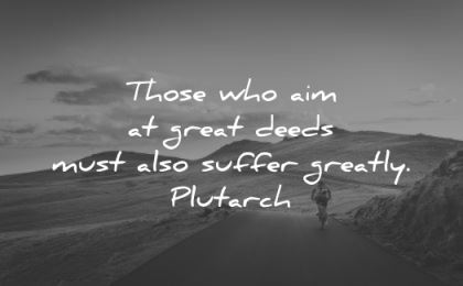 hard work quotes those who aim great deeds must also suffer greatly plutarch wisdom nature mountains