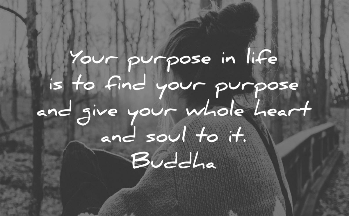 hard work quotes purpose life find give whole heart soul buddha wisdom quotes woman nature
