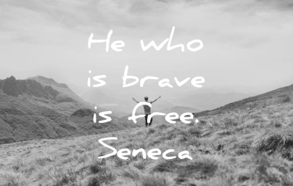 he who is brave is free seneca the younger wisdom quotes