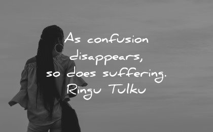 healing quotes confusion disappears does suffering ringu tulku wisdom woman