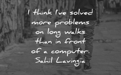 healing quotes think solved more problems long walks front computer sahil lavingia wisdom man