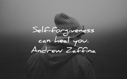 healing quotes self forgiveness can heal you andrew zaffina wisdom man