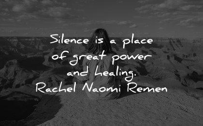 healing quotes silence place great power rachel naomi remen wisdom woman sitting nature canyon