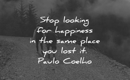 healing quotes stop looking happiness same place lost paulo coelho wisdom people walking