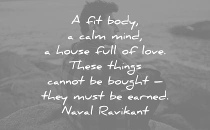 health quotes fit body calm mind house full love these things cannot bought they must earned naval ravikant wisdom