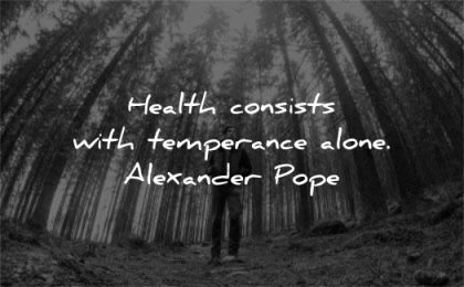 health quotes consists temperance alone alexander pope wisdom man nature trees