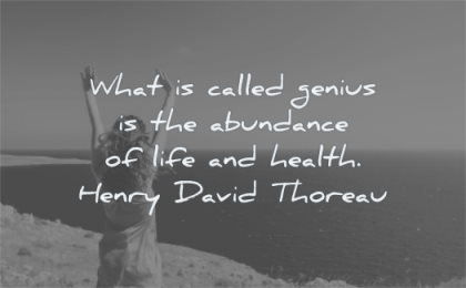 health quotes what called genius abundance life henry david thoreau wisdom woman happy sea water